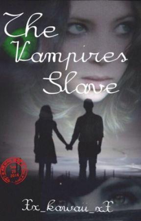 The Vampire's Slave by Xx_kawaii_xX
