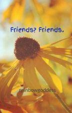 Friends? Friends. by reinbowgoddess