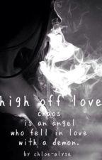 High Off Love by Chloe-Alyse