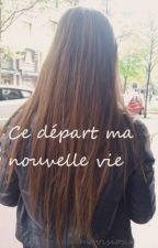Ce départ ma nouvelle vie by xxemavisioxx