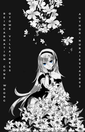 ♠Reincarnation Gone Wrong: Otome Villainess♠ by nuraiesya2002