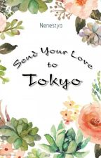 Send Your Love to Tokyo by nenestya