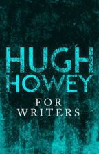 For Writers by Hugh Howey by hughhowey