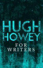 For Writers by Hugh Howey by hughhowey