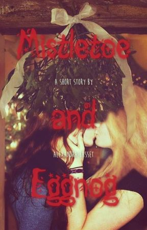 Mistletoe and Eggnog by writing-with-alexa