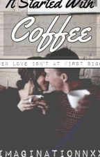 It Started With Coffee [Harry Styles] by imaginationnxx