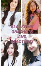 Blackpink Oneshots and Reactions by lesbianaf16