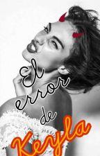 El Error de Keyla by MelanieLeiva9