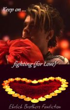 Keep on ... fighting (for Love) - Ehrlich Brothers Fanfiction by manja_0802