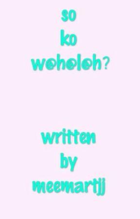 SO KO W@H@L@L@H ? by Meemartjj