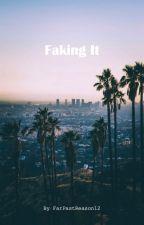 Faking It by farpastreason12