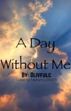 A Day Without Me by olivfulc
