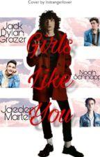 Girls Like You| Finn Wolfhard X Reader & Noah Schnapp  by Mariareina011