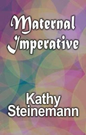 Maternal Imperative by KathySteinemann