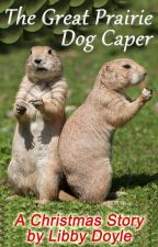 The Great Prairie Dog Caper by LibbyDoyle9