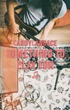 Something To Play For by CandyCandace
