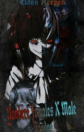 Yandere Females X Male Reader by TheChainsOfDespair