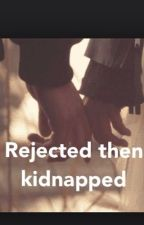 rejected than kidnapped by crazygurl3