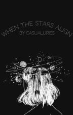 when the stars align by casualuries