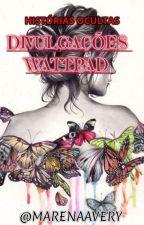 Divulgações Wattpad- Histórias Ocultas. by MarenaAvery