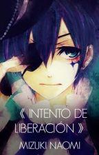 《INTENTO DE LIBERACIÓN》|| Kuroshitsuji || by Mizuki-Naomi