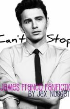 Can't Stop [James Franco Fanfiction] by Jax_Nugget