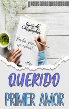 Querido Primer Amor by LashistoriasdeMia