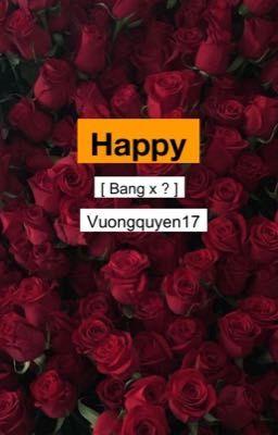 Đọc truyện [Bang x ?] Happy