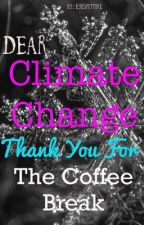 Dear Climate Change, Thank you for the Coffee Break by Eyespitfire