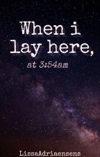When I lay here, at 3:54am by LissaAdriaensens
