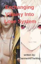 Exchanging Villainy Into Love System [BL] by DanmeiAllTheWay