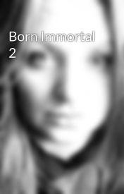 Born Immortal 2 by Mera2876