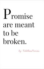 Promise are meant to be broken. by RebelliousPrincess