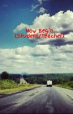 Now Begin (Student/Teacher) by faaith23