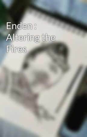 Enden : Altering the Fires by EndenLore