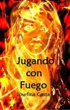 JUGANDO CON FUEGO by JosefinaCosta