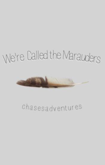 We're Called The Marauders