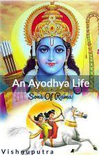 An Ayodhya Life : Sons Of Rama by VishnuPutra