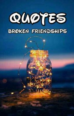 Quotes Broken Friendships 60 Wattpad New Quotes About Lost Friendships