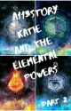 Katie And The Elemental Powers-Part 2 (its offical another part is coming) by A113STORY