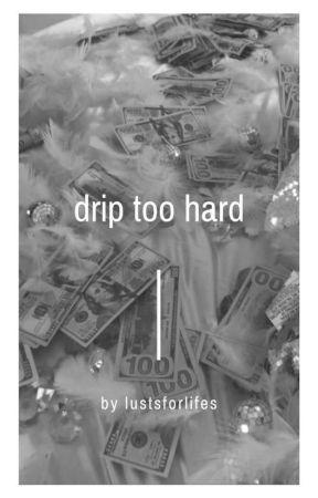 ✓- Drip Too Hard. by tiggerbroseph