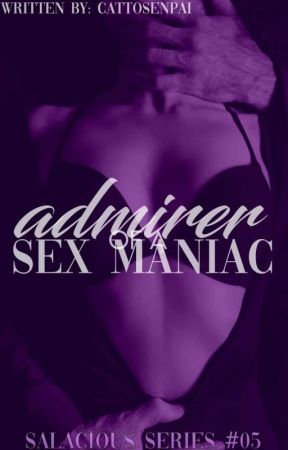 ADMIRER OF A SEX MANIAC [LUST SERIES #2] by TheFloralEmpress