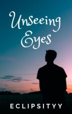 Unseeing Eyes by Eclipsityy