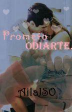 Prometo Odiarte. by AilaJSO