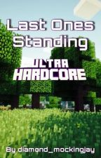 Last Ones Standing (Minecraft Ultra Hardcore w/ Youtubers) [Discontinued] by diamond_mockingjay