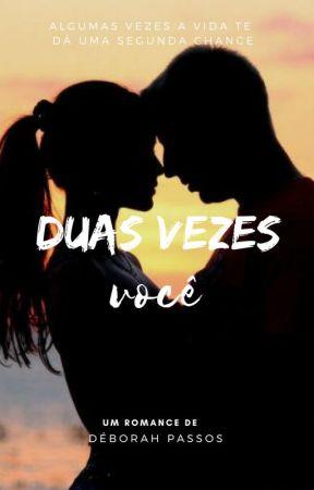 Duas Vezes Você (DEGUSTAÇÃO) by Deb_Passos