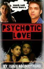 PSYCHOTIC LOVE by Ishikasomething