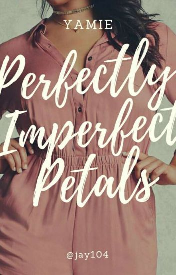 Perfectly Imperfect Petals (PIP)