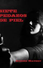 Siete pedazos de piel    ( fr: 7 morceaux de peau) by Aurore46000