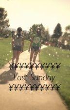Last Sunday by Amazingace_